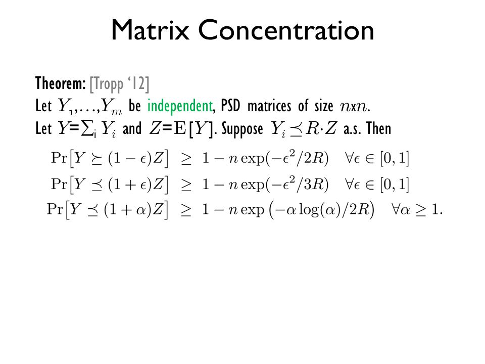 Matrix Concentration Theorem: [Tropp '12] Let Y1,…,Ym be independent, PSD matrices of size nxn.
